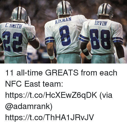 Memes, Time, and 🤖: AIKMAN  IRVIN  SMITH 11 all-time GREATS from each NFC East team: https://t.co/HcXEwZ6qDK (via @adamrank) https://t.co/ThHA1JRvJV