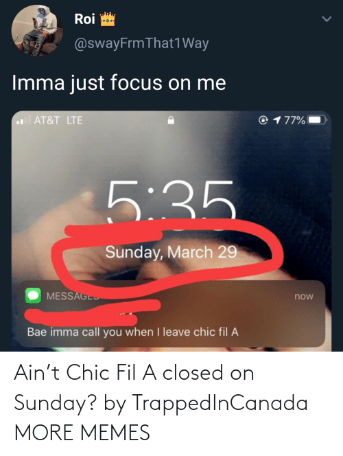 Closed: Ain't Chic Fil A closed on Sunday? by TrappedInCanada MORE MEMES