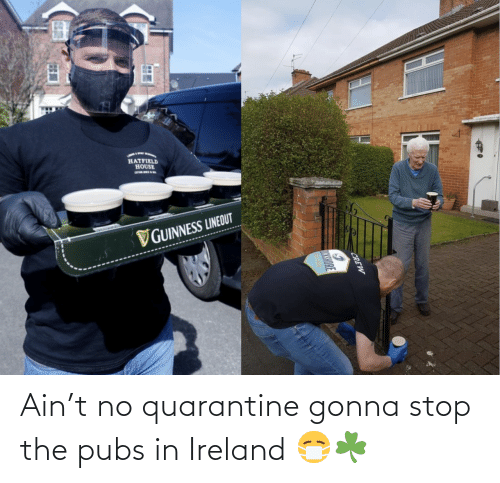 Ireland: Ain't no quarantine gonna stop the pubs in Ireland 😷☘️