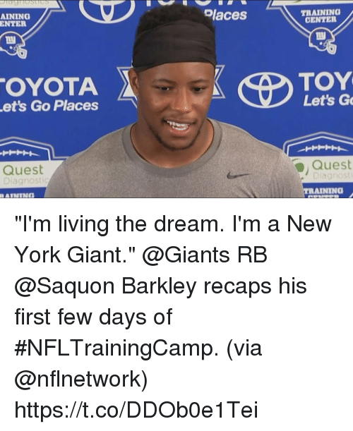 "Memes, New York, and Giant: AINING  ENTER  Places  TRAINING  CENTER  OYOTA  et's Go Places  TOY  Let's G  Quest  Quest  agnost  TRAINING ""I'm living the dream. I'm a New York Giant.""  @Giants RB @Saquon Barkley recaps his first few days of #NFLTrainingCamp. (via @nflnetwork) https://t.co/DDOb0e1Tei"