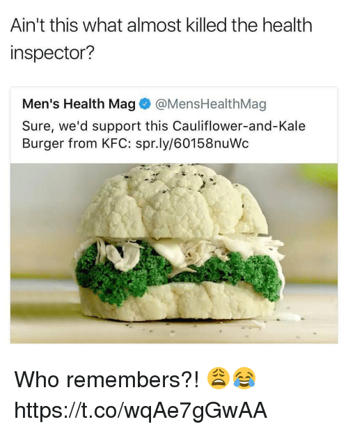 mags: Ain't this what almost killed the health  inspector?  Men's Health Mag @MensHealthMag  Sure, we'd support this Cauliflower-and-Kale  Burger from KFC: spr.ly/60158nuWc Who remembers?! 😩😂 https://t.co/wqAe7gGwAA
