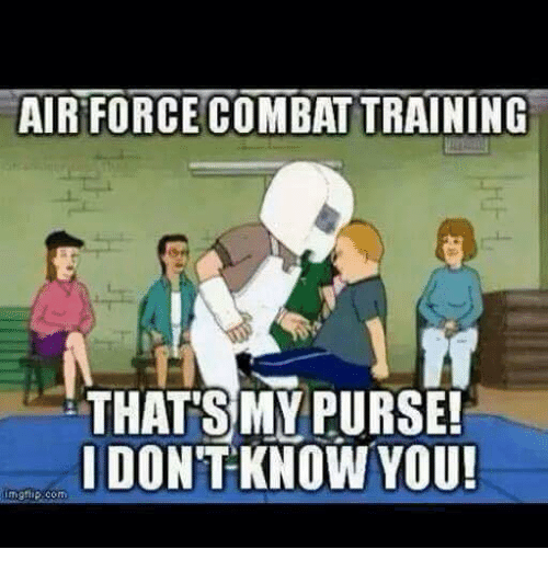 combat training: AIR FORCE COMBAT TRAINING  THATSMY PURSE!  IDON'T KNOW YOU!  mgtlip.con