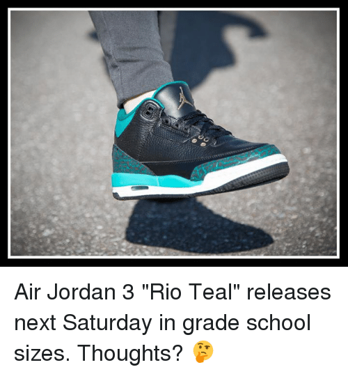 "Air Jordan, Jordans, and Memes: Air Jordan 3 ""Rio Teal"" releases next Saturday in grade school sizes. Thoughts? 🤔"