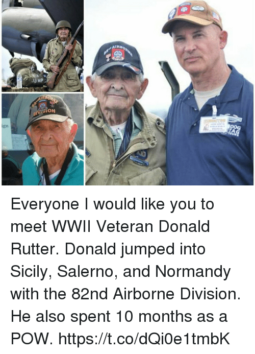 sicily: AIR  SION  DOG  1n Everyone I would like you to meet WWII Veteran Donald Rutter. Donald jumped into Sicily, Salerno, and Normandy with the 82nd Airborne Division. He also spent 10 months as a POW. https://t.co/dQi0e1tmbK