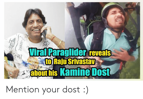 Indianpeoplefacebook: AIR  Viral Paraglider eveals  to Raju Srivastav  about his Kamine Dost  Fit7  +EEKKC Mention your dost :)