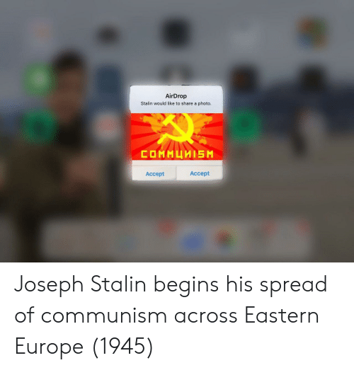 Eastern: AirDrop  Stalin would like to share a photo  Accept  Accept Joseph Stalin begins his spread of communism across Eastern Europe (1945)