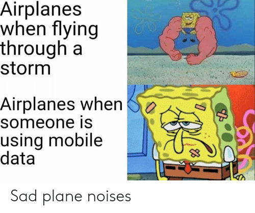 Flying Through: Airplanes  when flying  through a  storm  Airplanes when  someone is  using mobile  data Sad plane noises