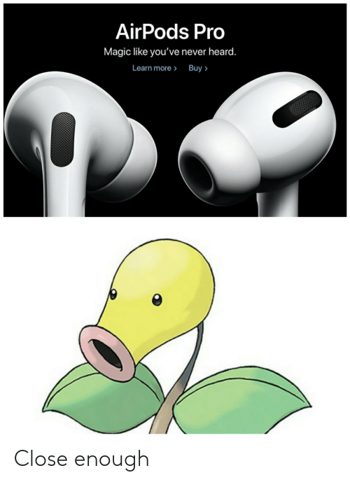 Never Heard: AirPods Pro  Magic like you've never heard.  Learn more> Buy> Close enough