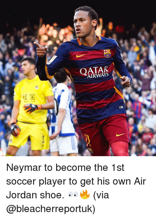 Air Jordan, Jordans, and Neymar: AIRWAYS Neymar to become the 1st soccer player to get his own Air Jordan shoe. 👀🔥 (via @bleacherreportuk)
