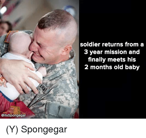 Spongegar: aitsSpongegar  soldier returns from a  3 year mission and  finally meets his  2 months old baby (Y) Spongegar