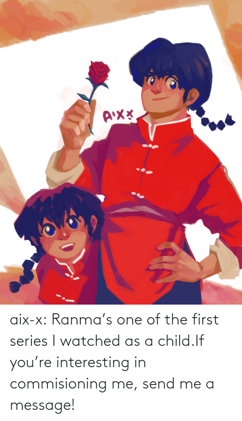 The First: aix-x:  Ranma's one of the first series I watched as a child.If you're interesting in commisioning me, send me a message!