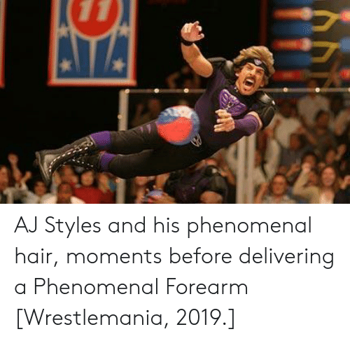 Aj Styles: AJ Styles and his phenomenal hair, moments before delivering a Phenomenal Forearm [Wrestlemania, 2019.]