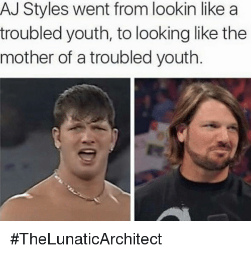 World Wrestling Entertainment, Mothers, and Youth: AJ Styles went from lookin like a  troubled youth, to looking like the  mother of a troubled youth #TheLunaticArchitect