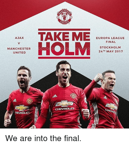 Memes, Manchester United, and Chevrolet: AJAX  MANCHESTER  UNITED  THEVROLE  ACHES  UNITE  TAKE ME  EUROPA LEAGUE  HOLM  FINAL  STOCKHOLM  TH  MAY 2017  24  CHEVROLET We are into the final.