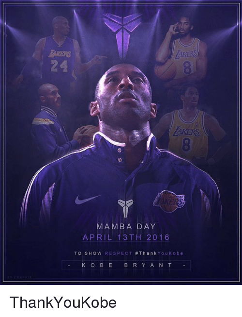Mamba Day: AKERS  MAMBA DAY  APRIL 13 TH 2016  TO SHOW RESPECT  Thank  You Kobe  K O BE B R Y A N T ThankYouKobe