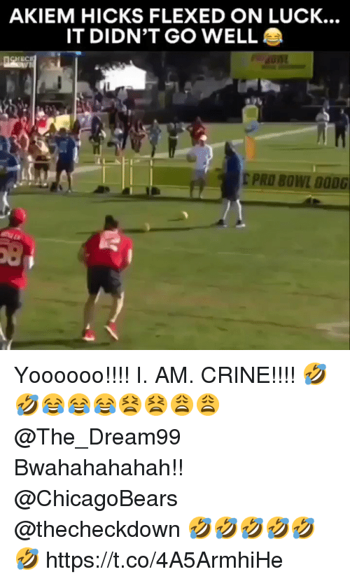 Memes, Luck, and 🤖: AKIEM HICKS FLEXED ON LUCK...  IT DIDN'T GO WELL  EC Yoooooo!!!!  I. AM. CRINE!!!! 🤣🤣😂😂😂😫😫😩😩 @The_Dream99   Bwahahahahah!! @ChicagoBears @thecheckdown 🤣🤣🤣🤣🤣🤣 https://t.co/4A5ArmhiHe