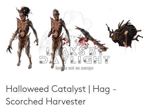 Leal: AKSBY  DAYLIGHT  leal is not an escape Halloweed Catalyst | Hag - Scorched Harvester