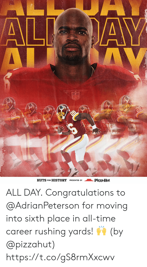 Pizza Hut: AL  AL AY  AL AY  26  26  26  /26  20  HUTS  FOR  HISTORY PRESENTED BY  Pizza Hut ALL DAY.  Congratulations to @AdrianPeterson for moving into sixth place in all-time career rushing yards! 🙌  (by @pizzahut) https://t.co/gS8rmXxcwv
