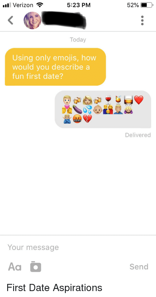 Verizon, Date, and Emojis: al Verizon  5:23 PM  52%, 10,  Today  Using only emojis, how  would you describe a  fun first date?  Delivered  Your message  Send First Date Aspirations