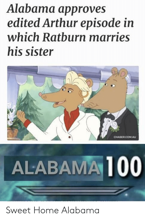 sweet home alabama: Alabama approves  edited Arthur episode in  which Ratburn marries  his sister  CHASER.COMAU  ALABAMA 100 Sweet Home Alabama