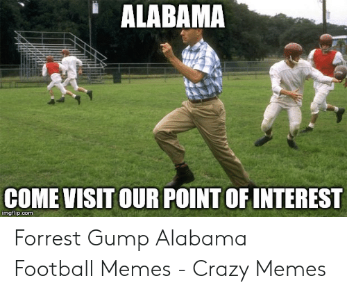 Alabama Football Memes: ALABAMA  COME VISIT OUR POINT OFINTEREST  imgflip.com