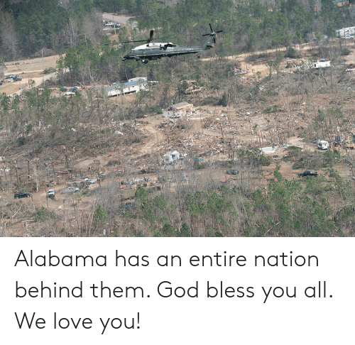 God, Love, and Alabama: Alabama has an entire nation behind them. God bless you all. We love you!