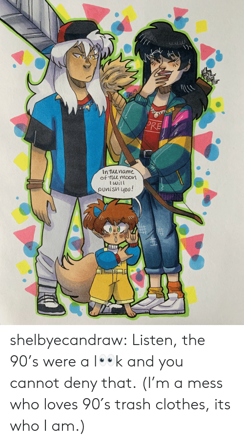Clothes, Target, and Trash: ALACA  SK9  PRE  Intuename  of tue moon  twil  punisn you!  0 shelbyecandraw:  Listen, the 90's were a l👀k and you cannot deny that. (I'm a mess who loves 90′s trash clothes, its who I am.)