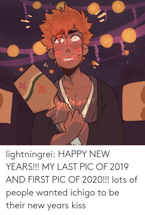 Happy: alace lightningrei:  HAPPY NEW YEARS!!! MY LAST PIC OF 2019 AND FIRST PIC OF 2020!!! lots of people wanted ichigo to be their new years kiss