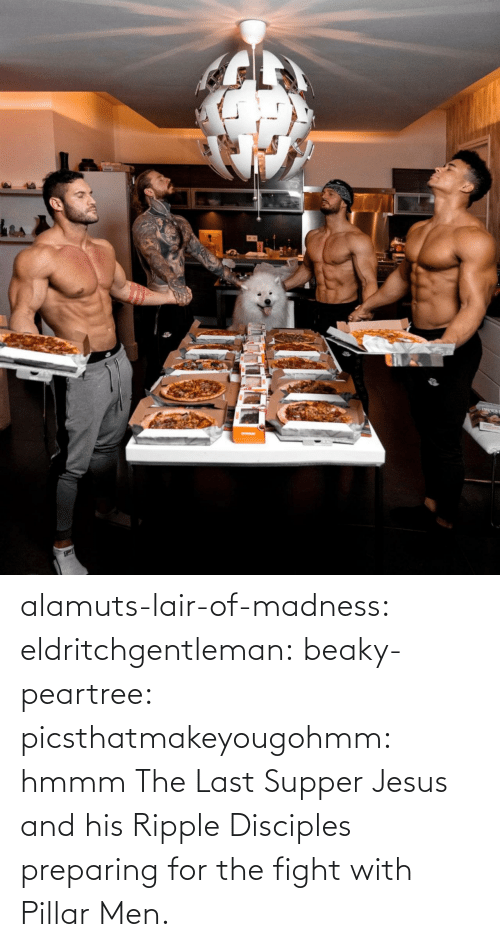 pillar: alamuts-lair-of-madness: eldritchgentleman:  beaky-peartree:  picsthatmakeyougohmm:  hmmm  The Last Supper  Jesus and his Ripple Disciples preparing for the fight with Pillar Men.