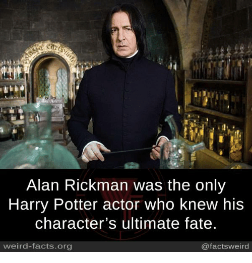 Alan Rickman: Alan Rickman was the only  Harry Potter actor who knew his  character's ultimate fate  weird-facts.org  @factsweird