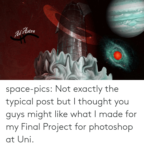 typical: ALAstra space-pics:  Not exactly the typical post but I thought you guys might like what I made for my Final Project for photoshop at Uni.