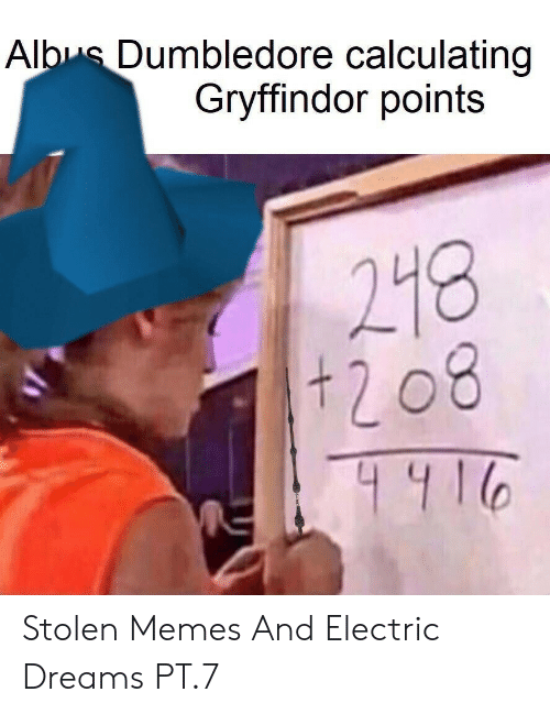 Calculating: Albus Dumbledore calculating  Gryffindor points  218  208 Stolen Memes And Electric Dreams PT.7