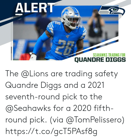 Memes, Lions, and Seahawks: ALERT  28  SEAHAWKS TRADING FOR  QUANDRE DIGGS The @Lions are trading safety Quandre Diggs and a 2021 seventh-round pick to the @Seahawks for a 2020 fifth-round pick. (via @TomPelissero) https://t.co/gcT5PAsf8g
