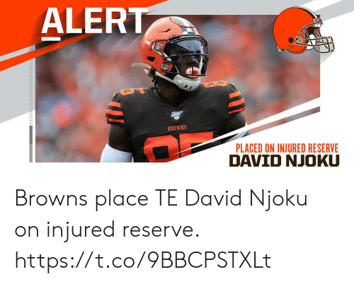 Memes, Browns, and 🤖: ALERT  BROWNS  PLACED ON INJURED RESERVE Browns place TE David Njoku on injured reserve. https://t.co/9BBCPSTXLt
