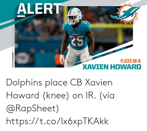 Dolphins: ALERT  Dolphins  PLACED ON IR  XAVIEN HOWARD Dolphins place CB Xavien Howard (knee) on IR. (via @RapSheet) https://t.co/Ix6xpTKAkk