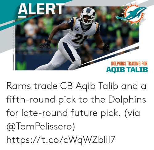 Dolphins: ALERT  DOLPHINS TRADING FOR  AQIB TALIB Rams trade CB Aqib Talib and a fifth-round pick to the Dolphins for late-round future pick. (via @TomPelissero) https://t.co/cWqWZbliI7