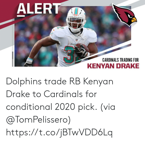 Dolphins: ALERT  MIAMI  Dola  CARDINALS TRADING FOR  KENYAN DRAKE Dolphins trade RB Kenyan Drake to Cardinals for conditional 2020 pick. (via @TomPelissero) https://t.co/jBTwVDD6Lq