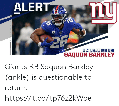 Memes, Giants, and 🤖: ALERT  nu  QUESTIONABLE TO RETURN  SAQUO Giants RB Saquon Barkley (ankle) is questionable to return. https://t.co/tp76z2kWoe