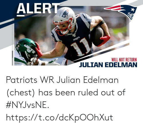 edelman: ALERT  PATRIDTS  WILL NOT RETURN Patriots WR Julian Edelman (chest) has been ruled out of #NYJvsNE. https://t.co/dcKpOOhXut