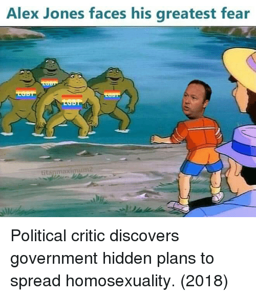 Alex Jones, Fear, and Government: Alex Jones faces his greatest fear  titanmaximum2 Political critic discovers government hidden plans to spread homosexuality. (2018)