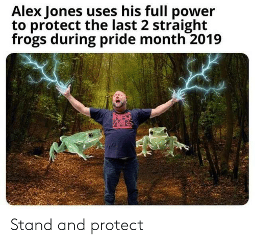 frogs: Alex Jones uses his full power  to protect the last 2 straight  frogs during pride month 2019  WARS Stand and protect