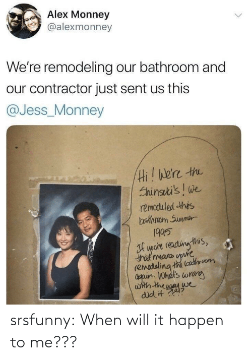 Summer: Alex Monney  @alexmonney  We're remodeling our bathroom and  our contractor just sent us this  @Jess_Monney  Hi! We're the  Shinseki's! we  remoduled this  bathraom Summer  1995  youre reading this,  that means upure  (emodeling the loathrvom  again. Whdd's wrong  with the way we  did it ? srsfunny:  When will it happen to me???