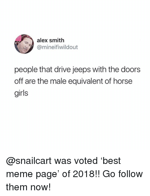 Girls, Meme, and Drive: alex smith  @mineifiwildout  people that drive jeeps with the doors  off are the male equivalent of horse  girls @snailcart was voted 'best meme page' of 2018!! Go follow them now!