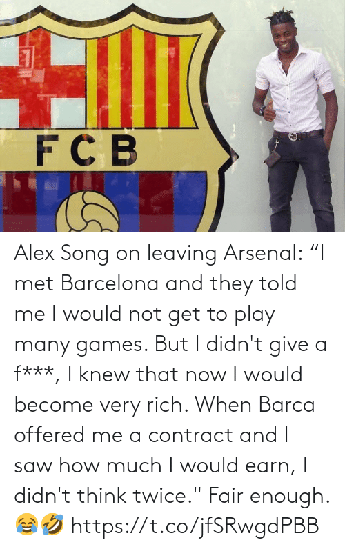 """knew: Alex Song on leaving Arsenal:  """"I met Barcelona and they told me I would not get to play many games. But I didn't give a f***, I knew that now I would become very rich. When Barca offered me a contract and I saw how much I would earn, I didn't think twice.""""  Fair enough. 😂🤣 https://t.co/jfSRwgdPBB"""