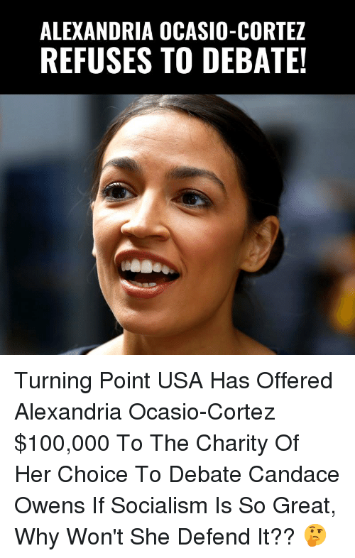Anaconda, Memes, and Socialism: ALEXANDRIA OCASIO-CORTEZ  REFUSES TO DEBATE! Turning Point USA Has Offered Alexandria Ocasio-Cortez $100,000 To The Charity Of Her Choice To Debate Candace Owens   If Socialism Is So Great, Why Won't She Defend It?? 🤔