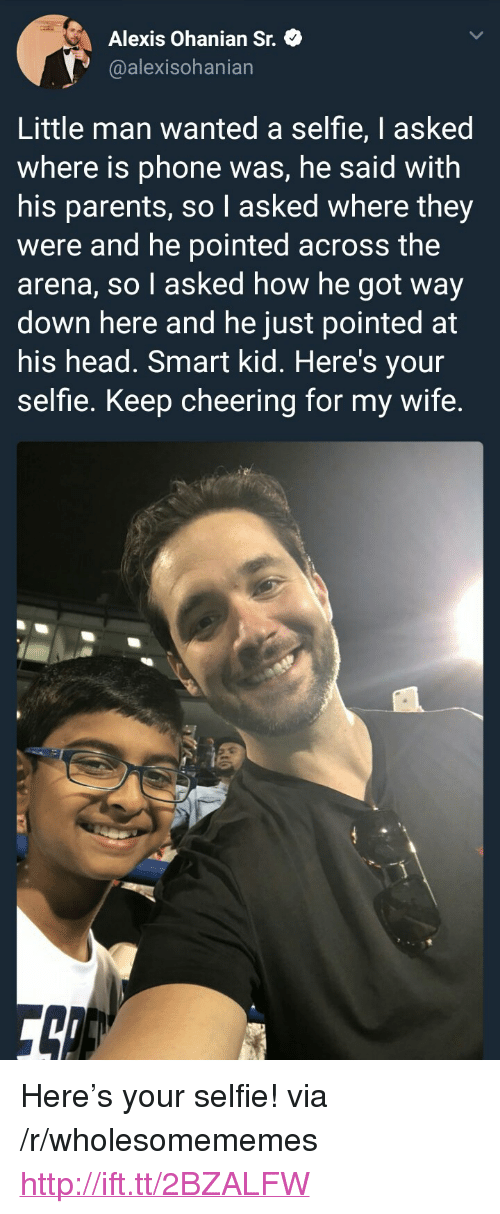 """Head, Parents, and Phone: Alexis Ohanian St.  @alexisohanian  Little man wanted a selfie, I asked  where is phone was, he said with  his parents, so I asked where they  were and he pointed across the  arena, so l asked how he got way  down here and he just pointed at  his head. Smart kid. Here's your  selfie. Keep cheering for my wife. <p>Here's your selfie! via /r/wholesomememes <a href=""""http://ift.tt/2BZALFW"""">http://ift.tt/2BZALFW</a></p>"""