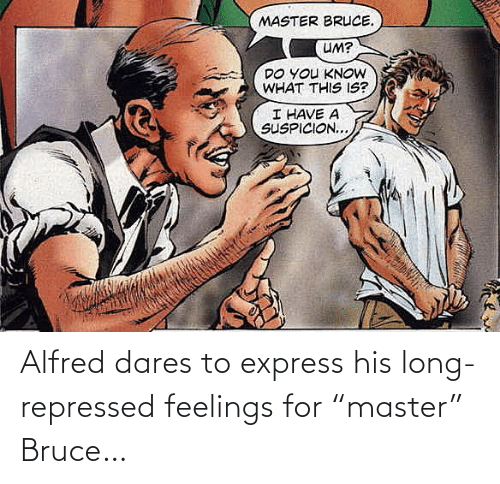 "Express: Alfred dares to express his long-repressed feelings for ""master"" Bruce…"
