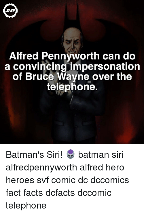 Impersonable: Alfred Pennyworth can do  a convincing impersonation  of Bruce Wayne over the  telephone. Batman's Siri! 🖲 batman siri alfredpennyworth alfred hero heroes svf comic dc dccomics fact facts dcfacts dccomic telephone