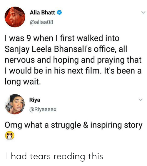 Memes, Omg, and Struggle: Alia Bhatt  @aliaa08  I was 9 when I first walked into  Sanjay Leela Bhansali's office, all  nervous and hoping and praying that  I would be in his next film. It's been a  long wait.  Riya  @Riyaaaax  Omg what a struggle & inspiring story I had tears reading this