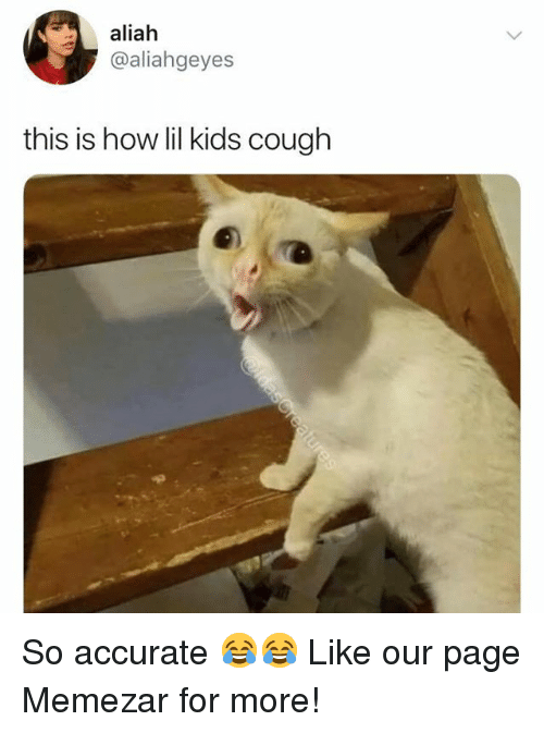 Memes, Kids, and 🤖: aliah  @aliahgeyes  this is how lil kids cough So accurate 😂😂 Like our page Memezar for more!